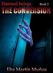 Damned beings. The conversion: Book 2