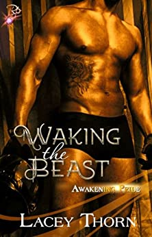 Waking the Beast (Paranormal Shapeshifter Romance) (Awakening Pride Series, Book One) by Lacey Thorn by [Thorn, Lacey]
