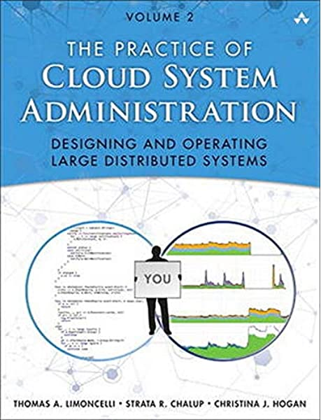 Practice Of Cloud System Administration The Designing And Operating Large Distributed Systems Volume 2 Limoncelli Thomas 9780321943187 Amazon Com Books