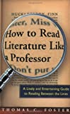 How to Read Literature Like a Professor: A Lively and Entertaining Guide to Reading Between the Lines by Foster, Thomas C. (2003) Paperback