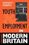 Youth and Employment in Modern Britain, Kenneth Roberts, 0198279647
