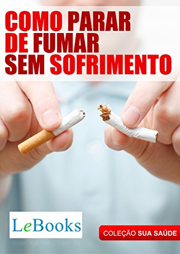 Como parar de fumar sem sofrimento (Coleção Saúde)