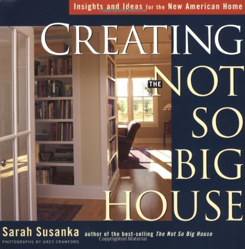 Creating the Not So Big House: Insights and Ideas for the New American Home [ CREATING THE NOT SO BIG HOUSE: INSIGHTS AND IDEAS FOR THE NEW AMERICAN HOME ] by Susanka, Sarah (Author) Feb-01-2002 [ Paperback ]