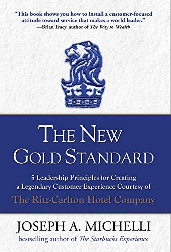 The New Gold Standard: 5 Leadership Principles for Creating a Legendary Customer Experience Courtesy of the Ritz-Carlton Hotel Company (Gold Scratch Test)