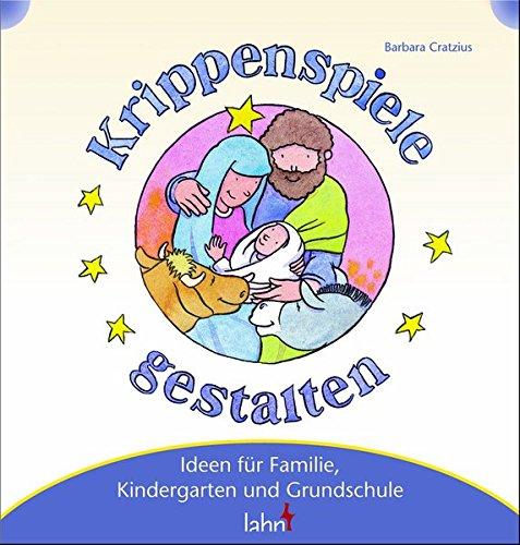 Mit Kindern Krippenspiele gestalten: Ideen für Familie, Kindergarten und Grundschule