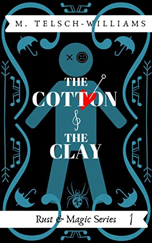 The Cotton and the Clay: Rust and Magic Series #1