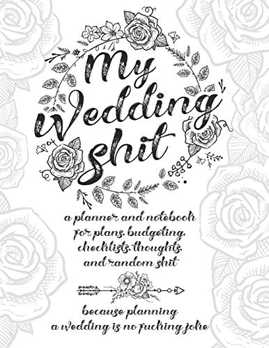 My Wedding Shit: A Planner and Notebook for