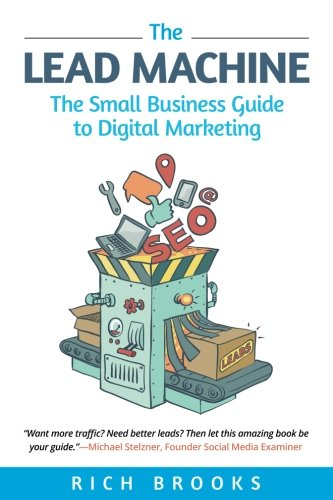 The-Lead-Machine-The-Small-Business-Guide-to-Digital-Marketing-Everything-Entrepreneurs-Need-to-Know-About-SEO-Social-Media-Email-Marketing-and-Generating-Leads-Online