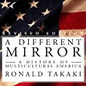 A Different Mirror: A History of Multicultural America Audiobook by Ronald Takaki Narrated by Peter Berkrot
