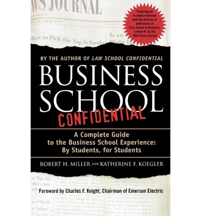 Read Online [ Business School Confidential: A Complete Guide to the Business School Experience: By Students, for Students By Miller, Robert H. ( Author ) Paperback 2003 ] pdf