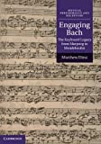 Engaging Bach : The Keyboard Legacy from Marpurg to Mendelssohn, Dirst, Mathew, 0521651603