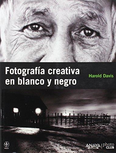 Descargar Libro Fotografía Creativa En Blanco Y Negro Harold Davis