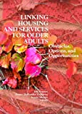 Linking Housing and Services for Older Adults, Jon Pynoos and Penny Hollander Feldman, 078902778X