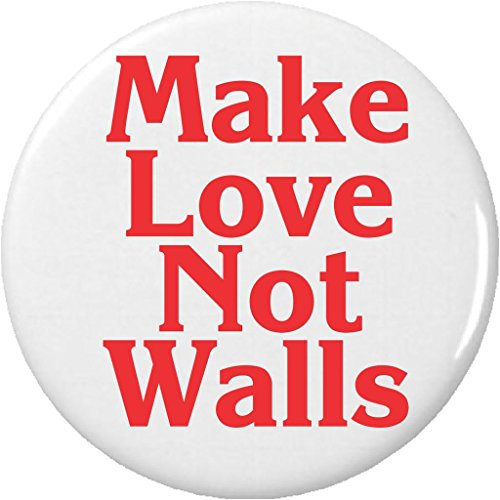 "Make Love Not Walls 1.25"" Pinback Button Pin Anti Against Donald Trump"