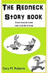 The Redneck Story Book: Stories From the South with a Tad Bit of Truth Kindle Edition