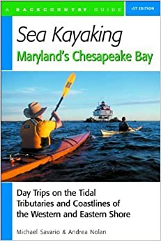 Sea Kayaking Maryland's Chesapeake Bay: Day Trips on the Tidal Tributaries and Coastlines of the Western and Eastern Shore February 1, 2004