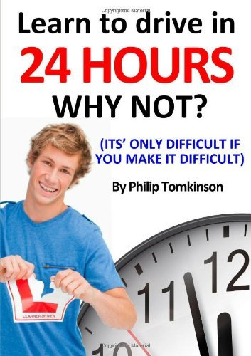 Learn to Drive in 24hrs - WHY NOT? by Philip Tomkinson (14-Feb-2013) Paperback