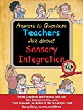 Answers to Questions Teachers Ask about Sensory Integration: Forms, Checklists, and Practical Tools for Teachers and Parents by Jane Koomar (2001-08-01)