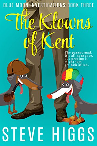 The Klowns of Kent: A Darkly Comic Mystery Thriller: Blue Moon Investigations Book 3