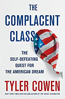 The Complacent Class: The Self-Defeating Quest for the American Dream by [Cowen, Tyler]