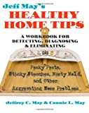 Jeff May's Healthy Home Tips: A Workbook for Detecting, Diagnosing, and Eliminating Pesky Pests, Stinky Stenches, Musty Mold, and Other Aggravating Home Problems