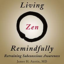 Living Zen Remindfully: Retraining Subconscious Awareness Audiobook by James H. Austin MD Narrated by Tim Lundeen