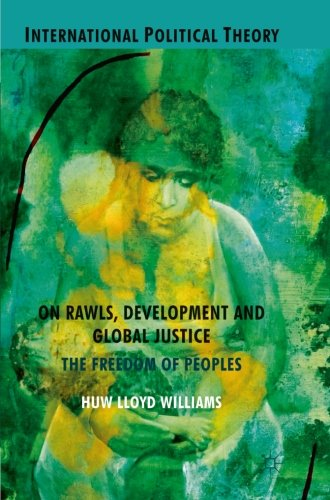On Rawls, Development and Global Justice: The Freedom of Peoples (International Political Theory)