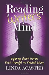 Reading A Writer's Mind: Exploring Short Fiction - First Thought to Finished Story: 1