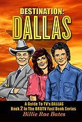 Destination: Dallas: A Guide to TV's Dallas (BRBTV Fact Book Series 2)