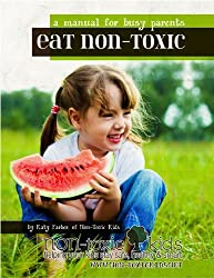 Eat Non-Toxic: a manual for busy parents