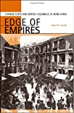 Edge of Empires : Chinese Elites and British Colonials in Hong Kong, Carroll, John M., 0674017013