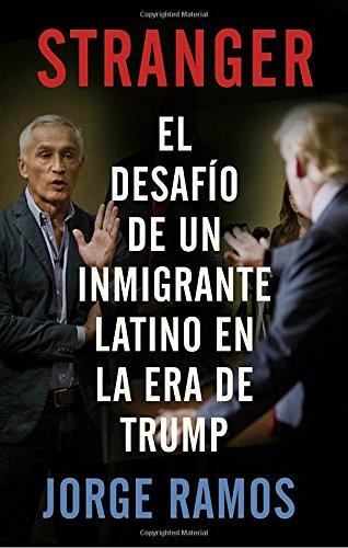 Stranger (En espanol): El desafio de un inmigrante latino en la era de Trump (Spanish Edition)