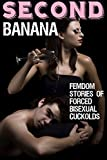 Second Banana: Femdom Stories of Forced Bisexual Cuckolds