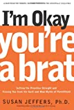 I'm Okay, You're a Brat!, Susan Jeffers, 1580632025