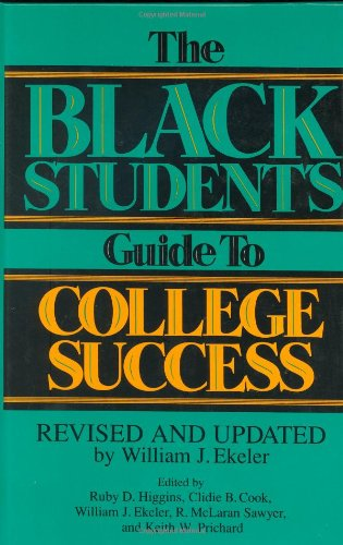 The Black Student's Guide to College Success: Revised and Updated by William J. Ekeler