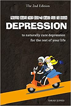 Depression: Proven Ways They Don't Want You to Know to Naturally Cure Depression for the Rest of Your Life