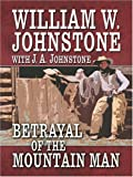 Betrayal of the Mountain Man, William W. Johnstone, 0786295880