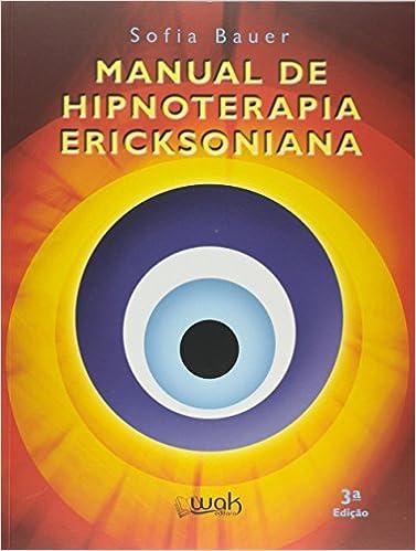 Manual de Hipnoterapia Ericksoniana: Sofia M. F. Bauer: 9788578540791: Amazon.com: Books