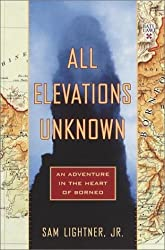 By Sam Lightner Jr. - All Elevations Unknown: An Adventure in the Heart of Borneo (2001-06-27) [Hardcover]