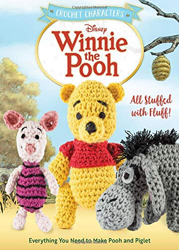 Crochet Characters Winnie the Pooh: All Stuffed with Fluff! Everything You Need to Make Pooh and Piglet