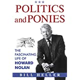 Politics and Ponies: The Fascinating Life of Howard Nolan