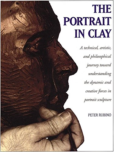 (The Portrait in Clay: A Technical, Artistic, and Philosophical Journey Toward Understanding the Dynamic and Creative Forces in Portrait Sculpture)
