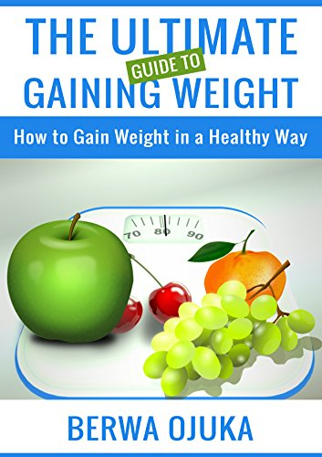 1dc18a95e03 The Ultimate Guide to Gaining Weight  How to Gain Weight in a Healthy Way  (1) Kindle Edition
