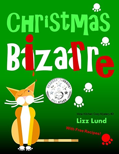 Christmas Bizarre: Humorous Cozy Mystery - Funny Adventures of Mina Kitchen - with Recipes (Mina Kitchen Cozy Comedy Series - Book - Bizarre Holidays