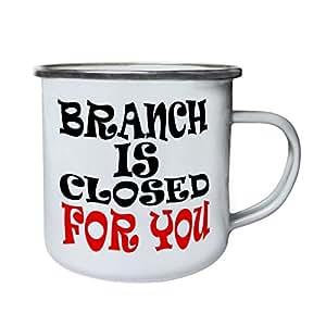 BRANCH IS CLOSED FOR YOU Funny Novelty BRAND New Retro,Tin, Enamel 10oz Mug j79e