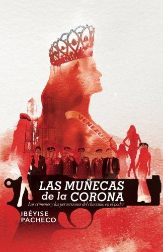 Las muñecas de la corona: Los crímenes y las perversiones del chavismo en el poder (Spanish Edition)