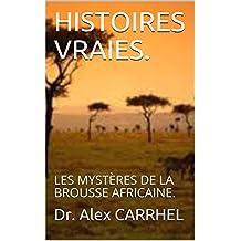 HISTOIRES VRAIES.: LES MYSTÈRES DE LA BROUSSE AFRICAINE. (French Edition)