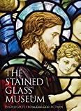 The Stained Glass Museum: Highlights from the Collection