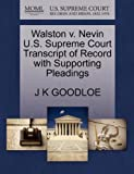 Walston V. Nevin U. S. Supreme Court Transcript of Record with Supporting Pleadings, J. K. Goodloe, 127017486X