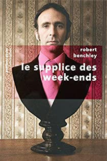 Le Supplice des Week-Ends par Benchley